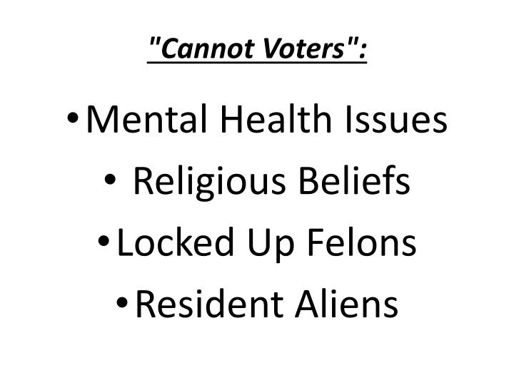 """""""Cannot Voters"""":"""
