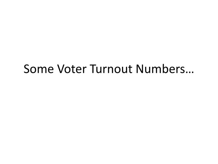 Some Voter Turnout Numbers…
