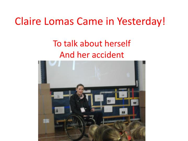 claire lomas came in yesterday n.