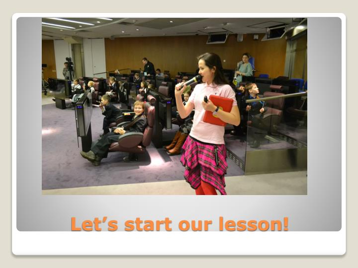 Let s start our lesson
