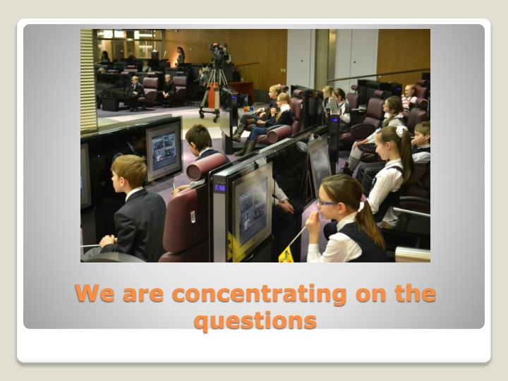 We are concentrating on the questions