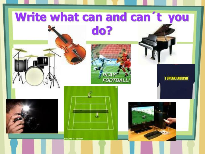 Write what can and can t you do