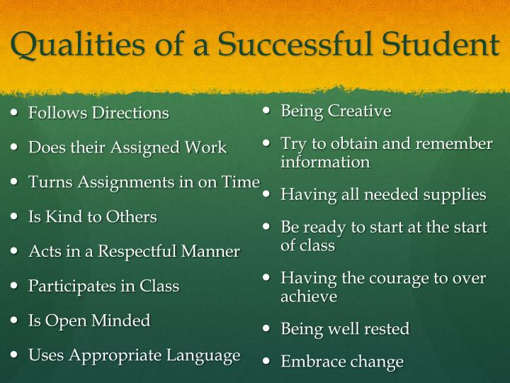 three qualities a successful student should This article explores five inherent qualities that make a good  essential qualities of a good teacher  recognizing that those efforts may not be successful.