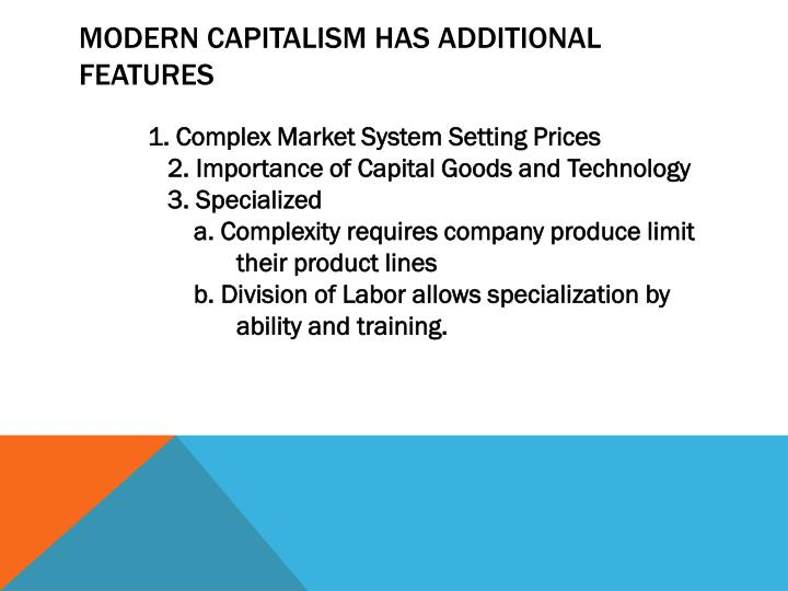 Modern Capitalism has additional features