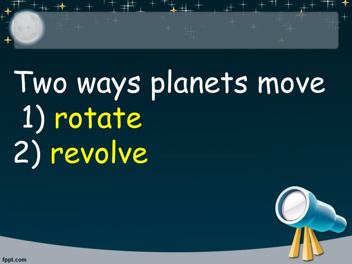 Two ways planets move