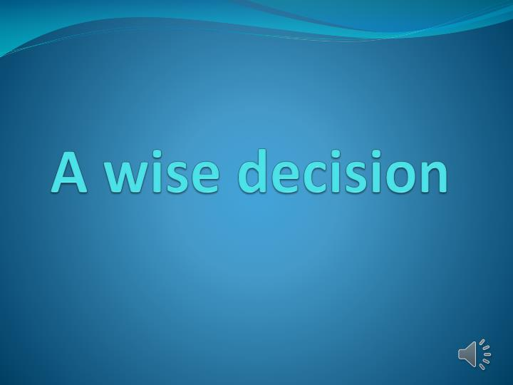 A wise decision