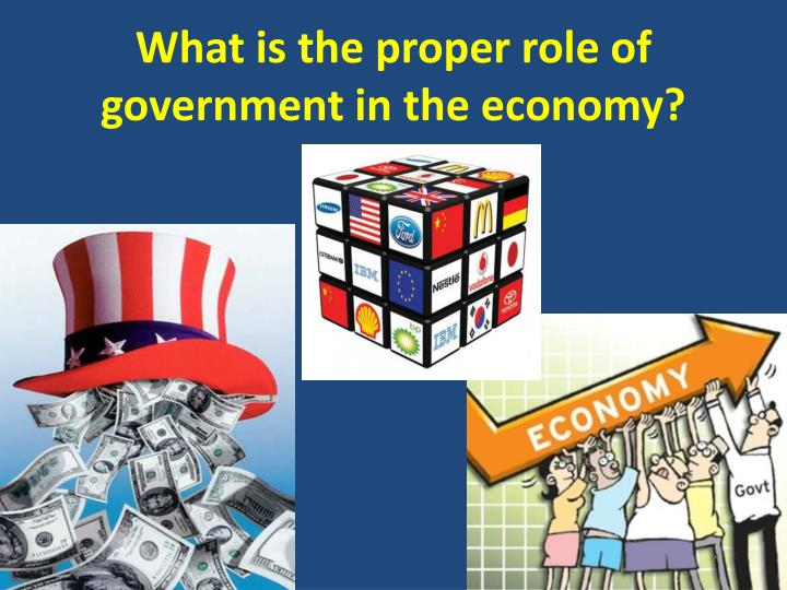 the role of government in an economy The role of government in the economy as regulator as tax-gatherer as owner as provider  the new zealand government is involved in the economy in a range of different ways.