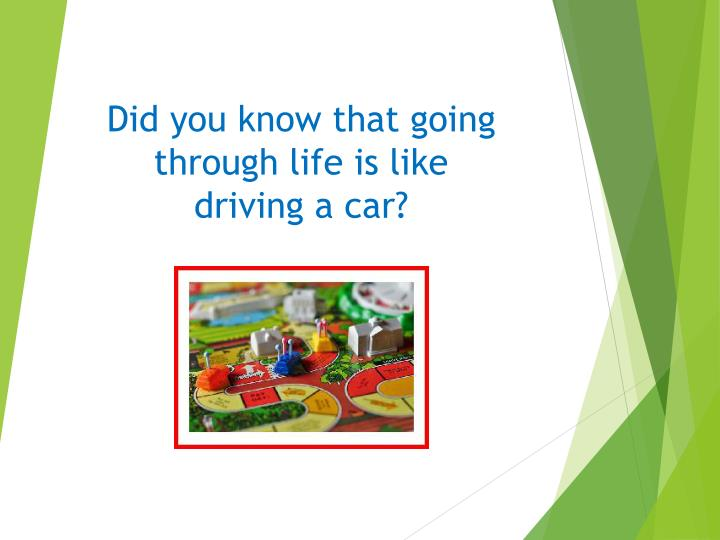 Did you know that going through life is like driving a car