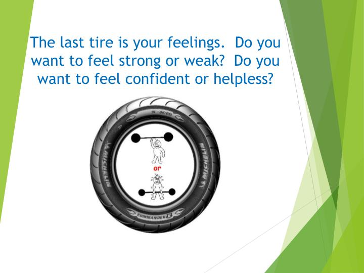 The last tire is your feelings.  Do you