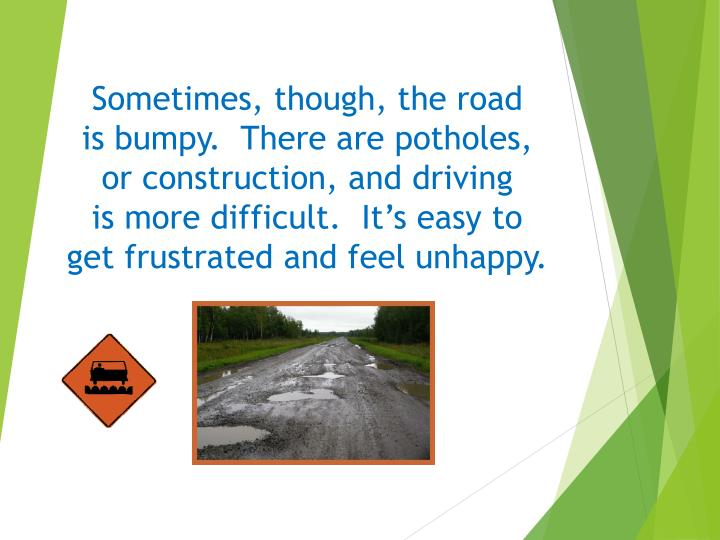 Sometimes, though, the road