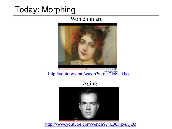 Today: Morphing