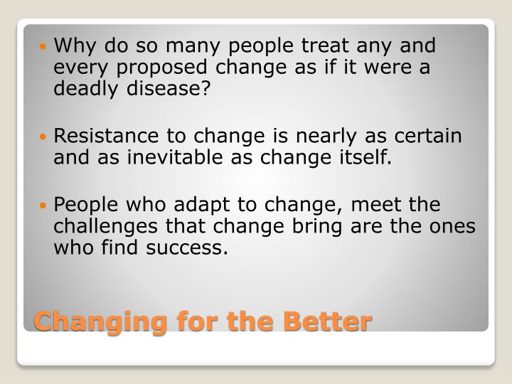 Why do so many people treat any and every proposed change as if it were a deadly diseas