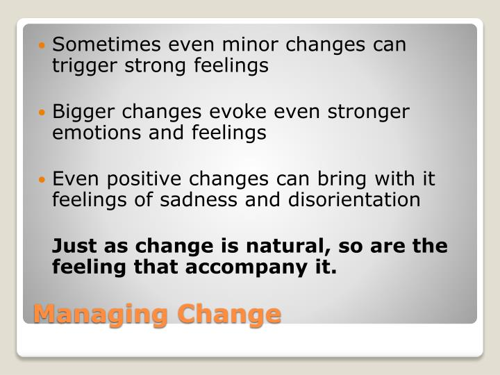 Sometimes even minor changes can trigger strong feelings