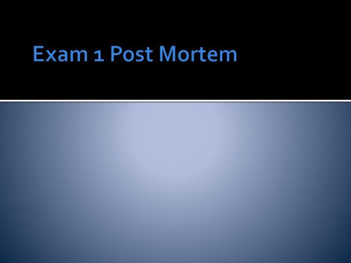 Exam 1 Post Mortem