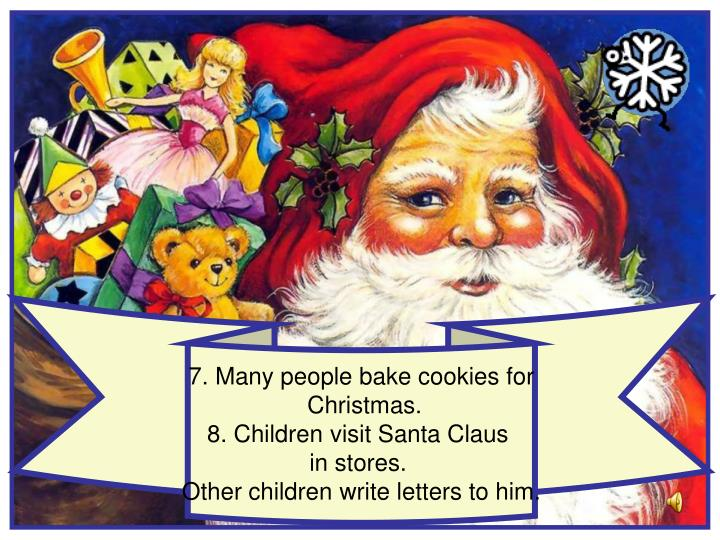 7. Many people bake cookies for