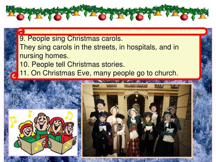 9. People sing Christmas carols.