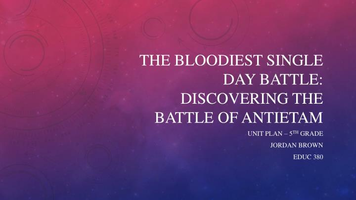 the bloodiest single day battle discovering the battle of antietam n.