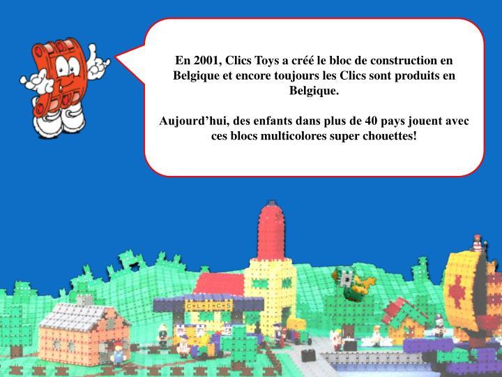 En 2001, Clics Toys a créé le bloc de construction en Belgique