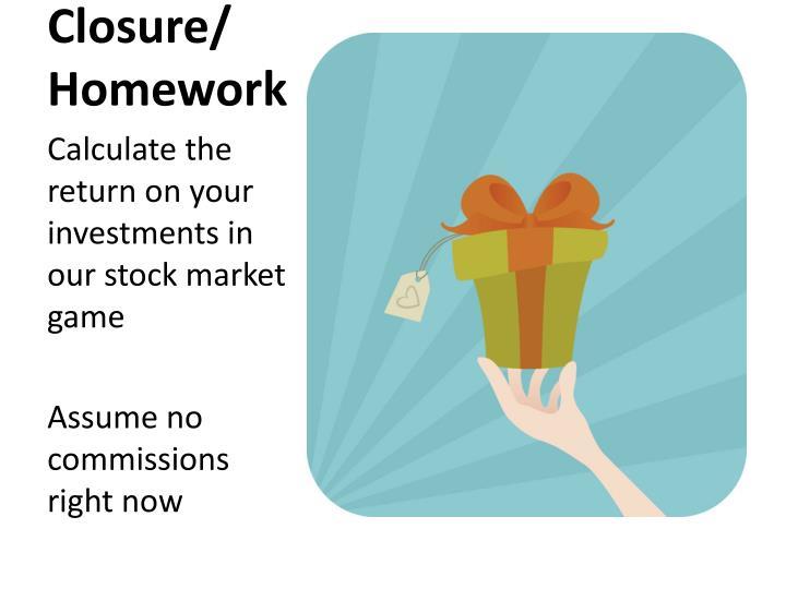 Closure/ Homework
