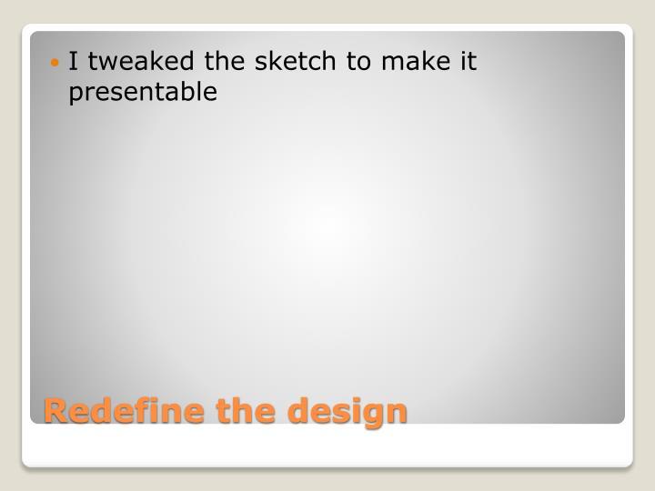 I tweaked the sketch to make it presentable