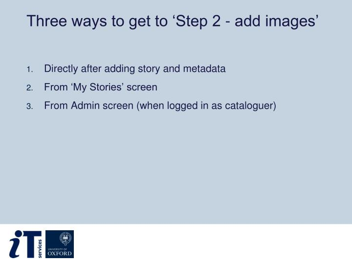 Three ways to get to 'Step 2 - add images'