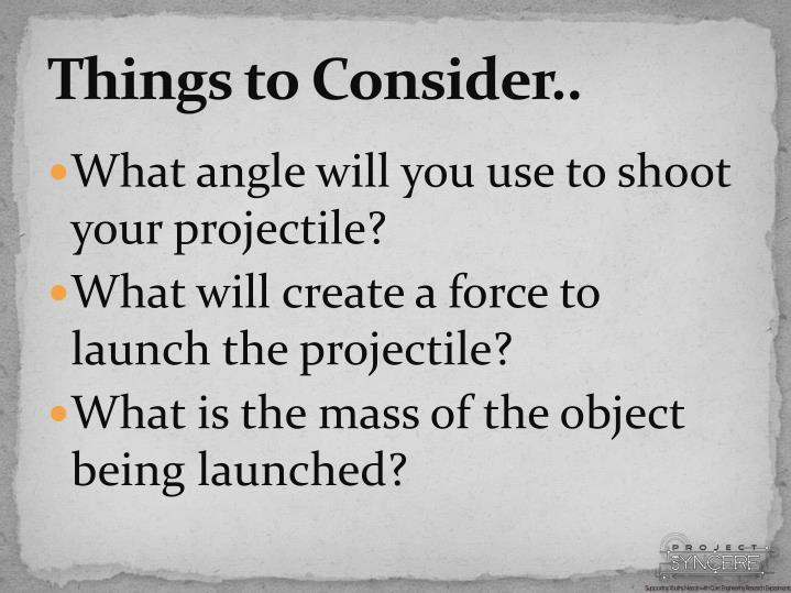 Things to Consider..