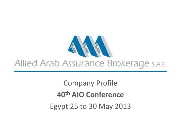 company profile 40 th aio conference egypt 25 to 30 may 2013 n.
