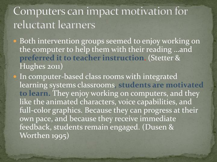 Computers can impact motivation for reluctant learners