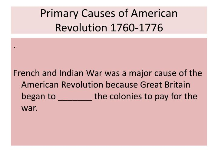 the primary immediate causes of the french revolution French and indian war, the contribute to an understanding of the causes of the revolution sequence selected events of the american revolution on a timeline 4.