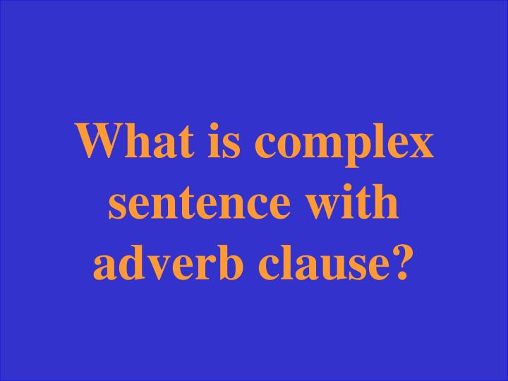 What is complex sentence with adverb clause?