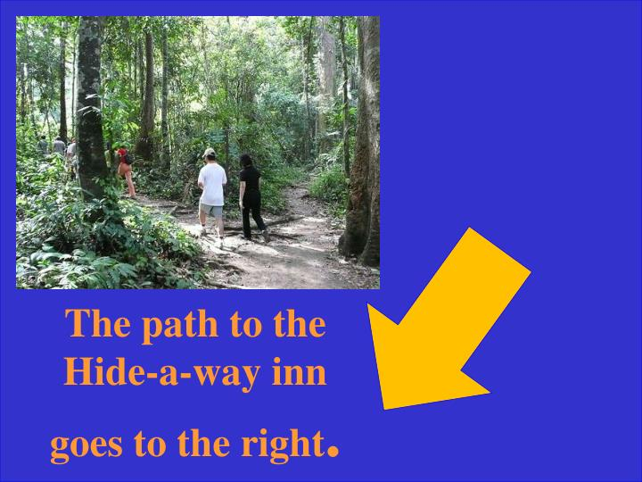 The path to the Hide-a-way inn goes to the right