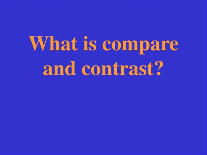 What is compare and contrast?