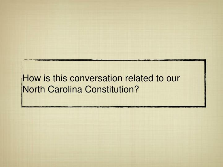How is this conversation related to our North Carolina Constitution?