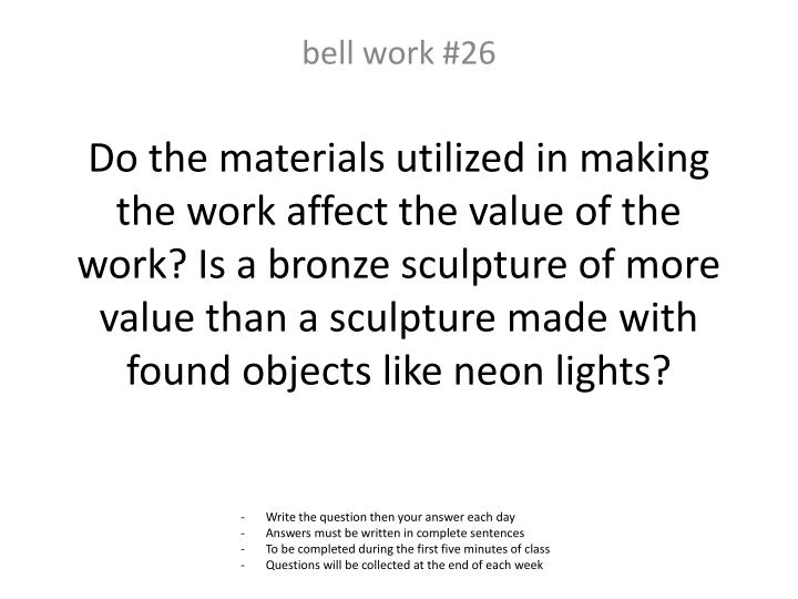 Do the materials utilized in making the work affect the value of the work? Is a bronze sculpture of more value than a sculpture made with found objects like neon lights?