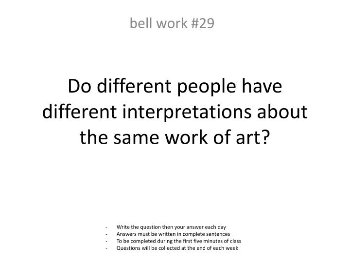 Do different people have different interpretations about the same work of art?
