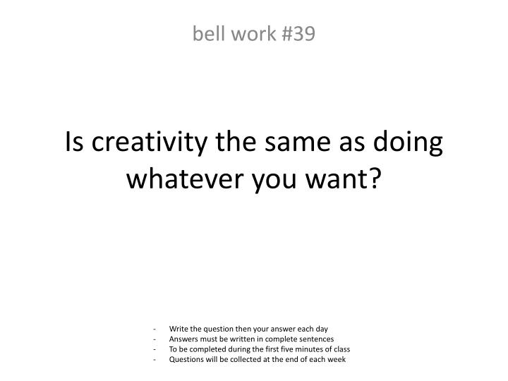 Is creativity the same as doing whatever you want?