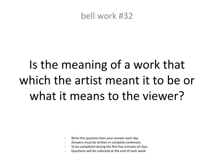 Is the meaning of a work that which the artist meant it to be or what it means to the viewer?
