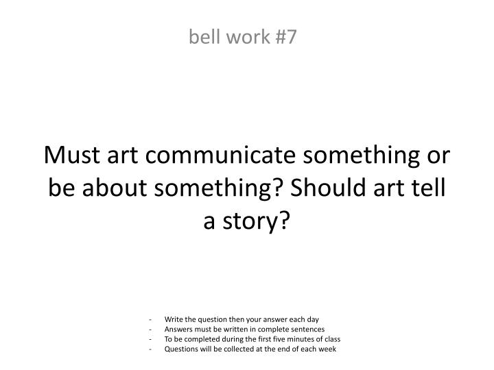 Must art communicate something or be about something? Should art tell a story?