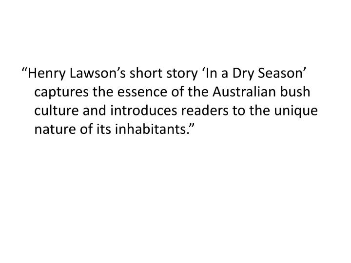 """Henry Lawson's short story 'In a Dry Season' captures the essence of the Australian bush culture and introduces readers to the unique nature of its inhabitants."""