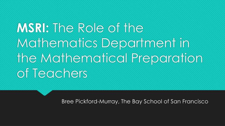 msri the role of the mathematics department in the mathematical preparation of teachers n.