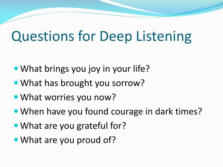 Questions for Deep Listening