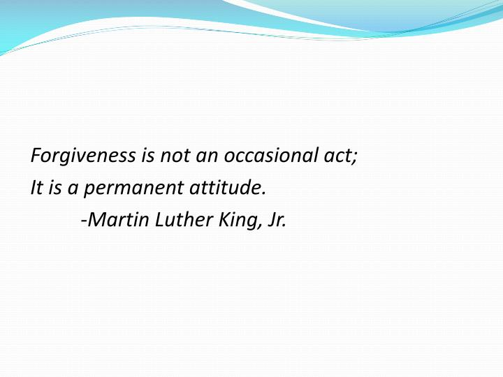 Forgiveness is not an occasional act;