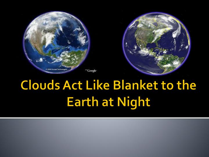 clouds act like blanket to the earth at night n.