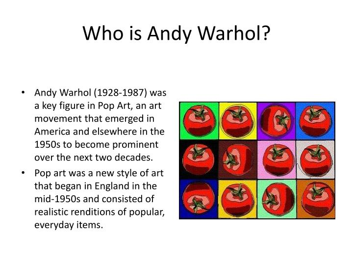 a formal analysis of andy warhol's Andy warhol was known as a fabricator of the pop-art since he named his studio a factory, made his assistants work as real workers and produced over their own ideas he saw the world as if it was made by plastic thus his works represents the reproduction of ideas in a way.