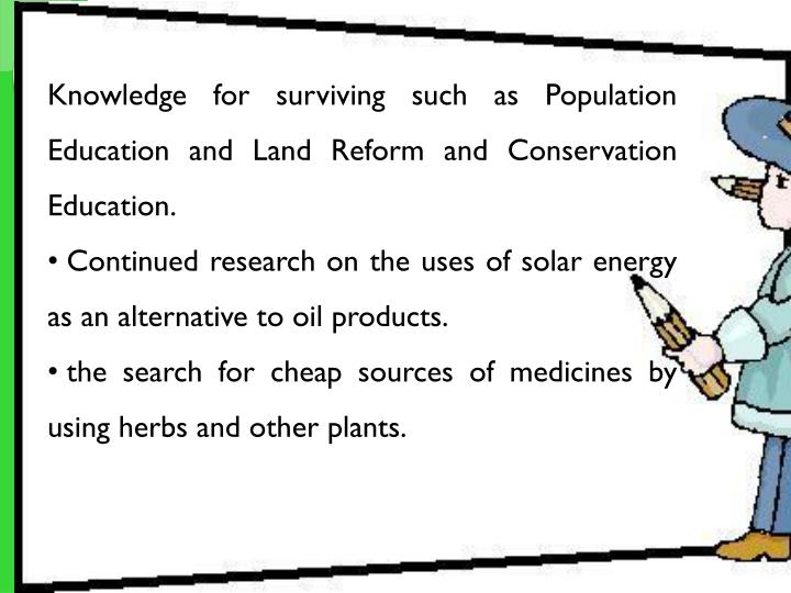 Knowledge for surviving such as Population Education and Land Reform and Conservation Education.
