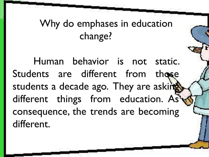 Why do emphases in education change?