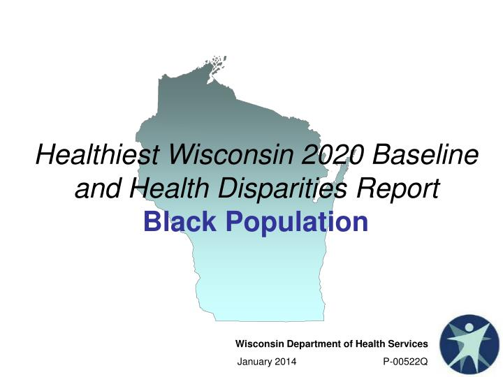 healthiest wisconsin 2020 baseline and health disparities report black population n.