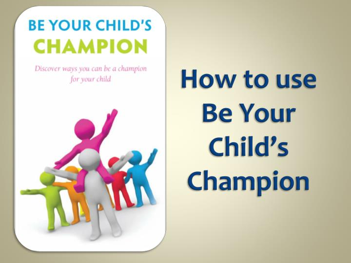 how to use be your child s champion n.