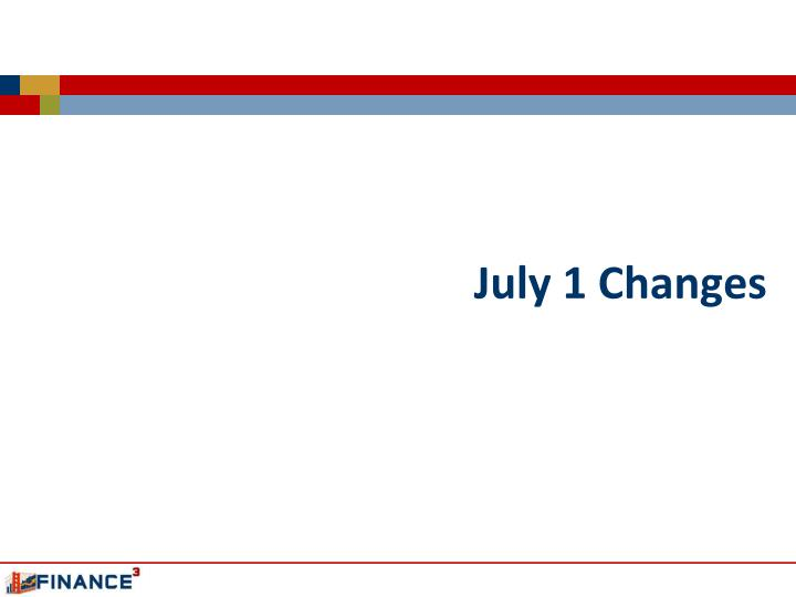 July 1 Changes