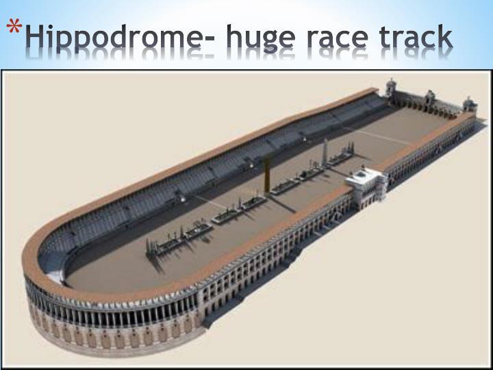 Hippodrome- huge race track